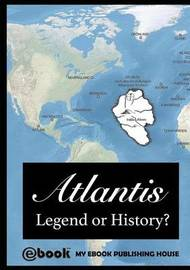 Atlantis - Legend or History? by My Ebook Publishing House