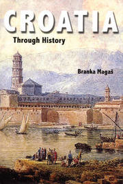 Croatia Through History by Branka Magas image