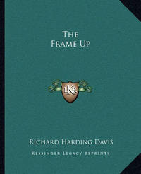 The Frame Up by Richard Harding Davis