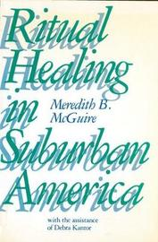 Ritual Healing in Suburban America by Meredith B. McGuire