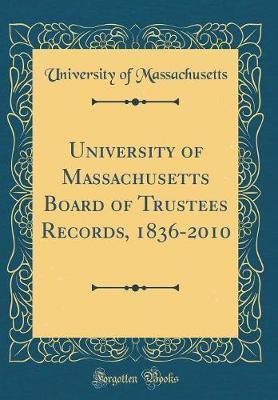 University of Massachusetts Board of Trustees Records, 1836-2010 (Classic Reprint) by University Of Massachusetts