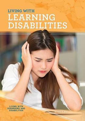 Living with Learning Disabilities by Amy C. Rea