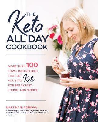 The Keto All Day Cookbook by Martina Slajerova
