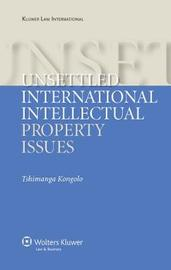 Unsettled International Intellectual Property Issues by Tshimanga Kongolo