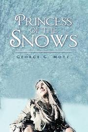 Princess of the Snows by George , G. Motz