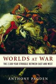 Worlds at War: The 2,500-Year Struggle Between East and West by Dr Anthony Pagden (Johns Hopkins University, King's College, Cambridge The Johns Hopkins University King's College, Cambridge The Johns Hopkins Univer image