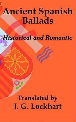 Ancient Spanish Ballads: Historical and Romantic by John Gibson Lockhart