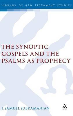 The Synoptic Gospels and the Psalms as Prophecy by J.Samuel Subramanian