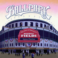 Ballpark: The Story of America's Baseball Fields by Lynn Curlee image