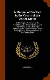 A Manual of Practice in the Courts of the United States by Robert Desty image