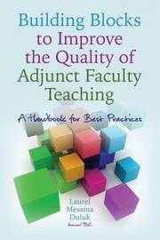 Building Blocks to Improve the Quality of Adjunct Faculty Teaching by Laurel Messina Duluk