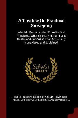 A Treatise on Practical Surveying by Robert Gibson