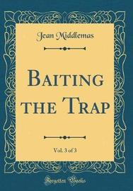 Baiting the Trap, Vol. 3 of 3 (Classic Reprint) by Jean Middlemas image