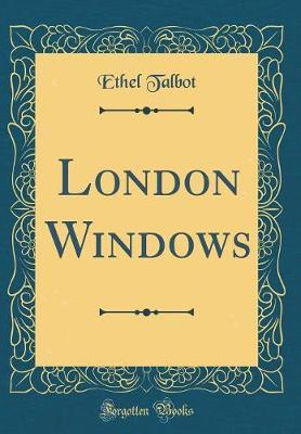 London Windows (Classic Reprint) by Ethel Talbot image