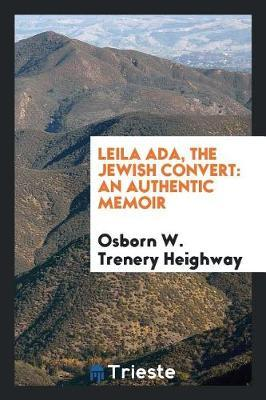 Leila Ada, the Jewish Convert by Osborn W Trenery Heighway