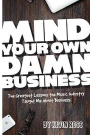 Mind Your Own Damn Business by Kevin Ross