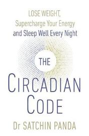 The Circadian Code by Satchin Panda