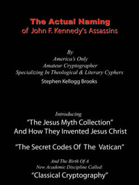 The Actual Naming of John F. Kennedy's Assassins: The Vatican Ciphers by Stephen , Kellogg Brooks
