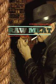 Raw Meat by Bobby Legend