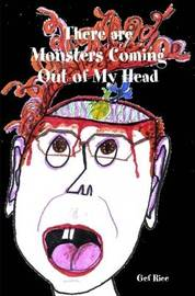 There are Monsters Coming Out of My Head by Gef, Rice