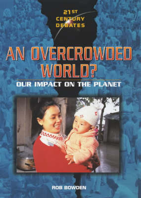 An Overcrowded World?: Our Impact on the Planet by Rob Bowden