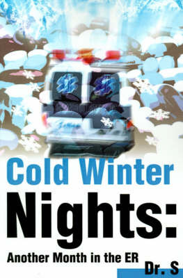 Cold Winter Nights: Another Month in the ER by Dr S