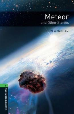 Oxford Bookworms Library: Level 6:: Meteor and Other Stories by John Wyndham