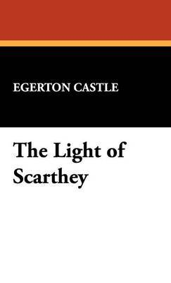 The Light of Scarthey by Egerton Castle