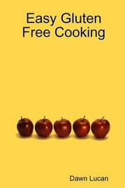 Easy Gluten Free Cooking by Dawn Lucan