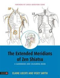 The Extended Meridians of Zen Shiatsu by Elaine Liechti
