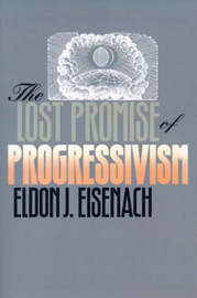 The Lost Promise of Progressivism by Eldon J. Eisenach