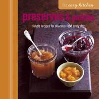 The Easy Kitchen: Preserves & Pickles by Ryland Peters & Small