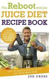 The Reboot with Joe Juice Diet Recipe Book: Over 100 Recipes Inspired by the Film 'Fat, Sick & Nearly Dead' by Joe Cross