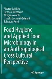 Food Hygiene and Applied Food Microbiology in an Anthropological Cross Cultural Perspective by Aleardo Zaccheo
