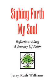 Sighing Forth My Soul by JERRY RUTH WILLIAMS