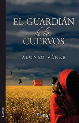 El Guardian De Los Cuervos by Alonso Vener