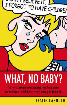 What, No Baby? by Leslie Cannold