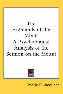 The Highlands of the Mind: A Psychological Analysis of the Sermon on the Mount by Fredric P. Woellner