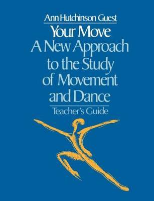 Your Move: A New Approach to the Study of Movement and Dance by Ann Hutchinson Guest