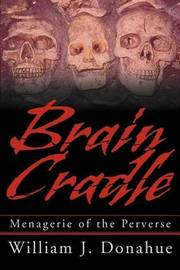 Brain Cradle: Menagerie of the Perverse by William J. Donahue image