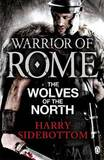 Warrior of Rome V: The Wolves of the North by Harry Sidebottom