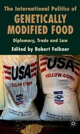 The International Politics of Genetically Modified Food