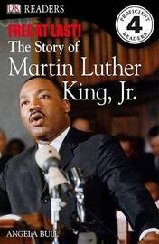DK Readers L4: Free at Last: The Story of Martin Luther King, Jr. by Angela Bull