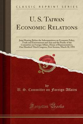 U. S. Taiwan Economic Relations by U S Committee on Foreign Affairs