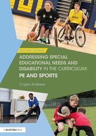 Addressing Special Educational Needs and Disability in the Curriculum: PE and Sports by Crispin Andrews