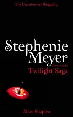 "Stephanie Meyer: The Unauthorised Biography of the Creator of the ""Twilight"" Saga by Marc Shapiro image"