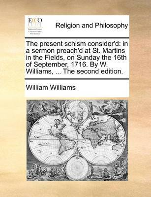 The Present Schism Consider'd by William Williams