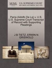 Parra (Adolfo de La) V. U.S. U.S. Supreme Court Transcript of Record with Supporting Pleadings by J B Tietz