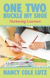 One, Two, Buckle My Shoe: Nurturing Learners by Nancy Cole Lutz