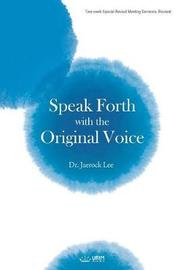 Speak Forth with the Original Voice by Jaerock Lee